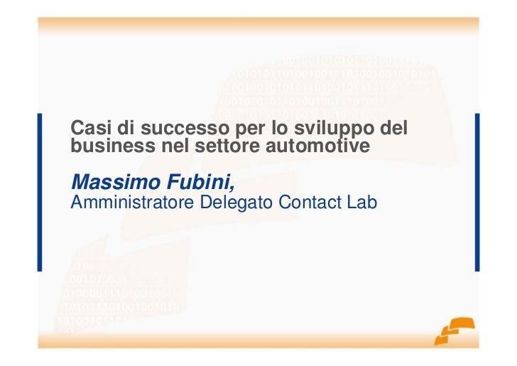 Casi di successo per lo sviluppo del business nel settore automotive Massimo Fubini, Amministratore Delegato Contact Lab