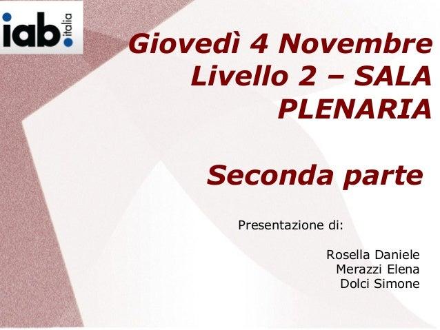 Giovedì 4 Novembre Livello 2 – SALA PLENARIA Seconda parte Presentazione di: Rosella Daniele Merazzi Elena Dolci Simone