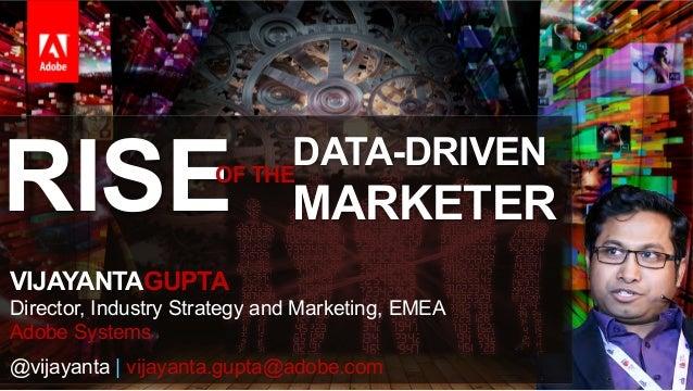 RISE  DATA-DRIVEN OF THE  MARKETER  VIJAYANTAGUPTA Director, Industry Strategy and Marketing, EMEA Adobe Systems @vijayant...
