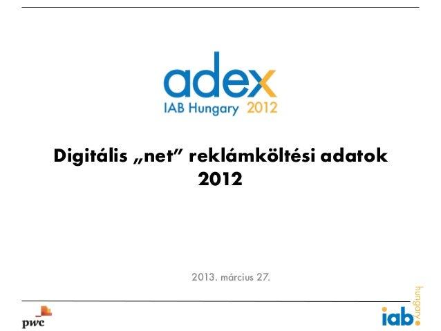 "Digitális ""net"" reklámköltési adatok                 2012              2013. március 27."
