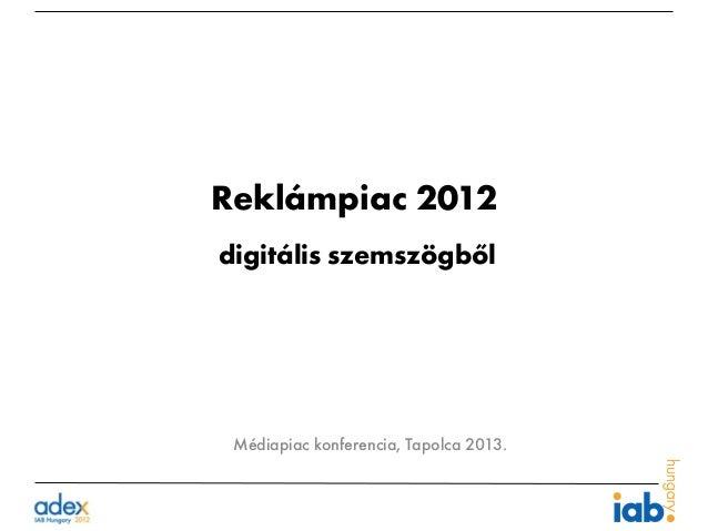 Reklámpiac 2012digitális szemszögből Médiapiac konferencia, Tapolca 2013.