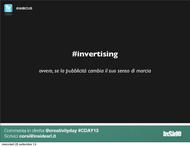 @IABICUS #invertising ovvero, se la pubblicità cambia il suo senso di marcia mercoledì 25 settembre 13