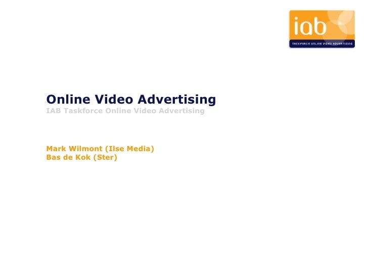 Mark Wilmont (Ilse Media) Bas de Kok (Ster) Online Video Advertising IAB Taskforce Online Video Advertising Mark Wilmont (...
