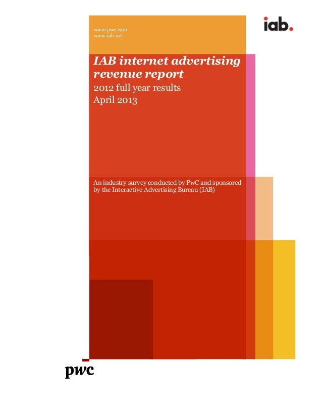 www.pwc.com www.iab.net IAB internet advertising revenue report 2012 full year results April 2013 An industry survey condu...