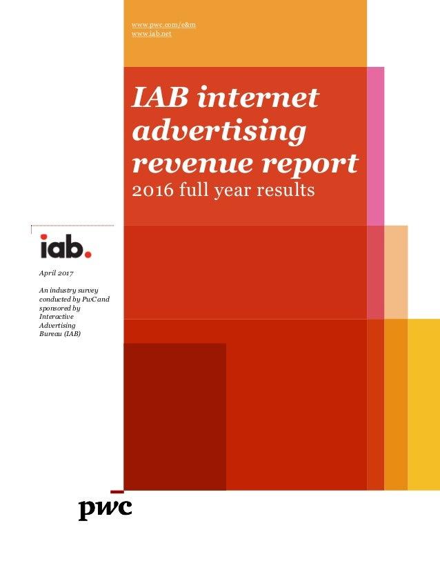 www.pwc.com/e&m www.iab.net IAB internet advertising revenue report 2016 full year results April 2017 An industry survey c...