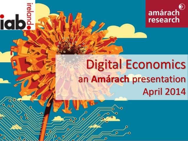 Digital Economics © Amárach Research 2014 Digital Economics an Amárach presentation April 2014