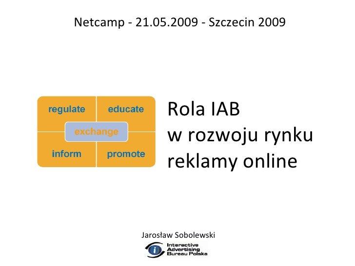Netcamp - 21.05.2009 - Szczecin 2009                      Rola IAB                  w rozwoju rynku                  rekla...