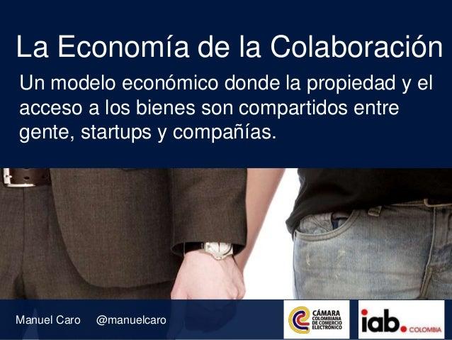 La Economía de la Colaboración Un modelo económico donde la propiedad y el acceso a los bienes son compartidos entre gente...