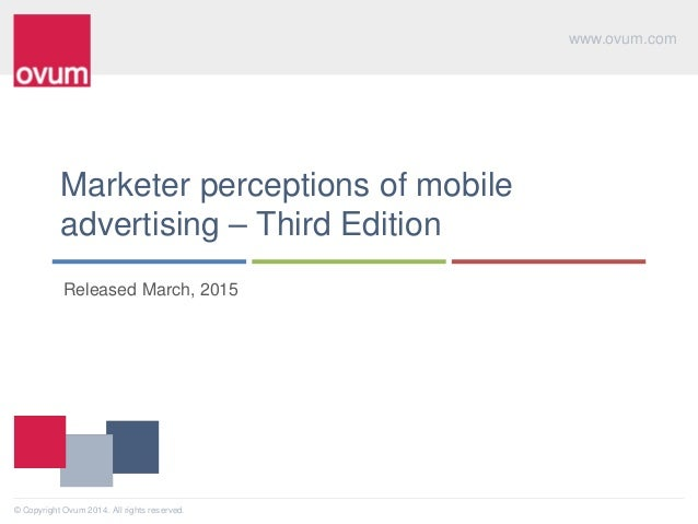 www.ovum.com © Copyright Ovum 2014. All rights reserved. Marketer perceptions of mobile advertising – Third Edition Releas...