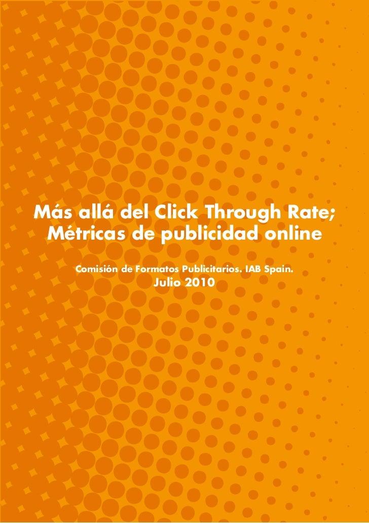 Más allá del Click Through Rate;  Métricas de publicidad online     Comisión de Formatos Publicitarios. IAB Spain.        ...