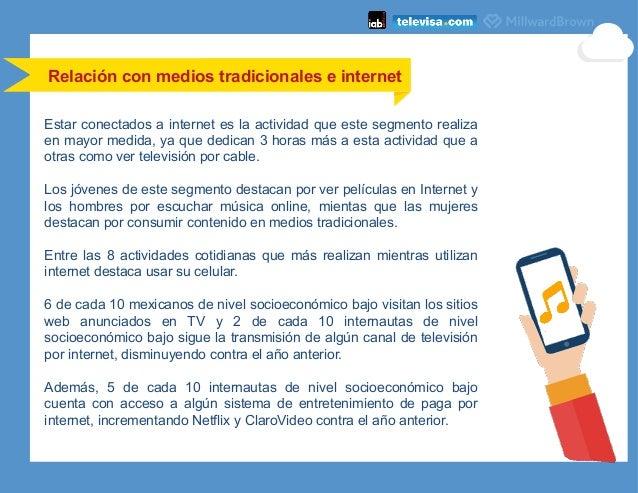 Relación con medios tradicionales e internet Estar conectados a internet es la actividad que este segmento realiza en mayo...