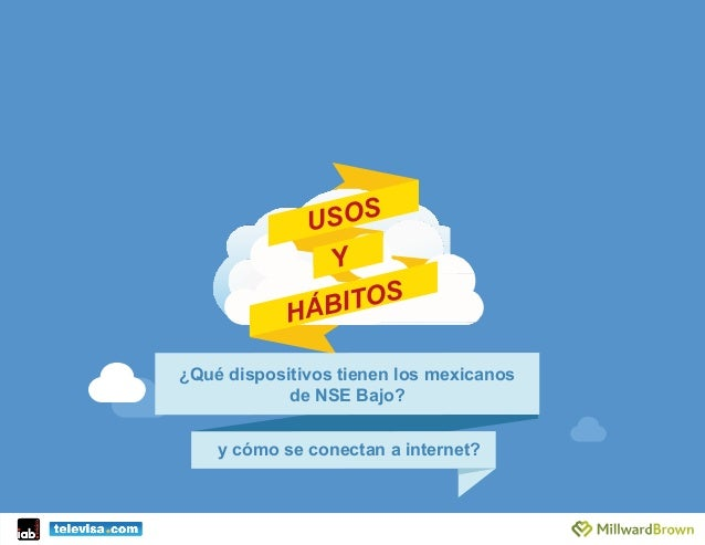 USOS HÁBITOS Y ¿Qué dispositivos tienen los mexicanos de NSE Bajo?    y cómo se conectan a internet?