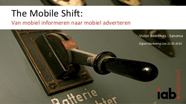 The  Mobile  Shi+:   Van  mobiel  informeren  naar  mobiel  adverteren      Victor  Beerthuis  -‐...