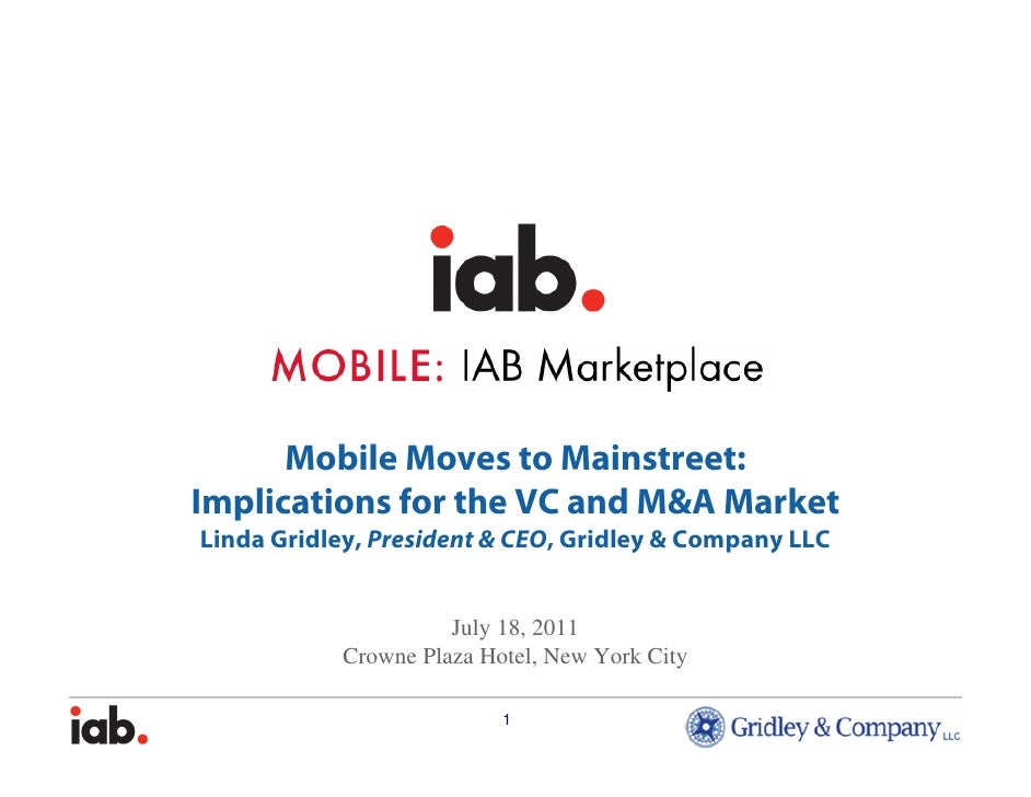 Mobile Moves to Mainstreet:Implications for the VC and M&A MarketLinda Gridley, President & CEO, Gridley & Company LLC    ...