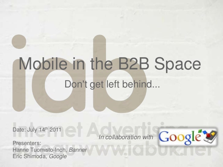 Mobile in the B2B SpaceDon't get left behind...<br />Date: July 14th 2011<br />Presenters:  <br />Hanne Tuomisto-Inch, Ban...