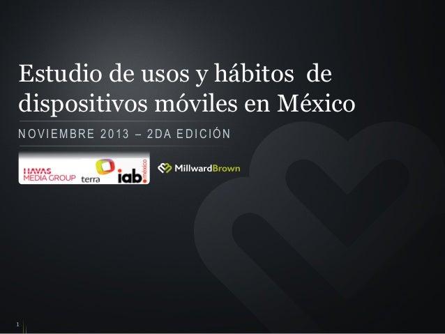 Estudio de usos y hábitos de dispositivos móviles en México NOVIEMBRE 2013 – 2DA EDICIÓN  1