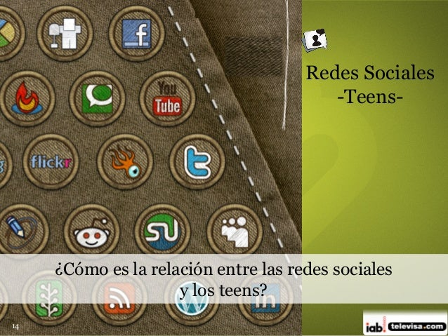 14 Redes Sociales -Teens- ¿Cómo es la relación entre las redes sociales y los teens?