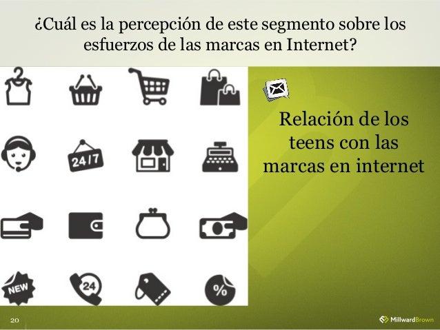 20 ¿Cuál es la percepción de este segmento sobre los esfuerzos de las marcas en Internet? Relación de los teens con las ma...