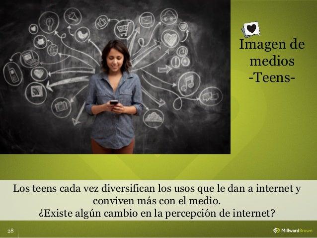 28 Imagen de medios -Teens- Los teens cada vez diversifican los usos que le dan a internet y conviven más con el medio. ¿E...