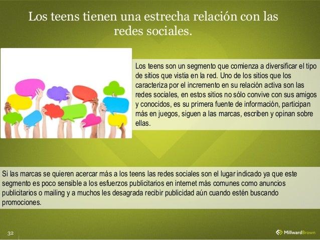 32 Los teens tienen una estrecha relación con las redes sociales. Los teens son un segmento que comienza a diversificar el...