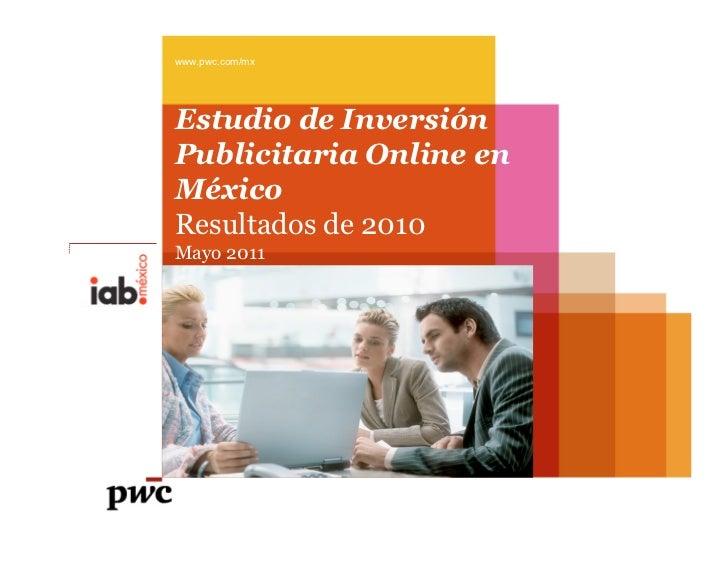 www.pwc.com/mxEstudio de InversiónPublicitaria Online enMéxicoResultados de 2010Mayo 2011