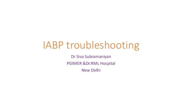 IABP troubleshooting Dr Siva Subramaniyan PGIMER &Dr.RML Hospital New Delhi