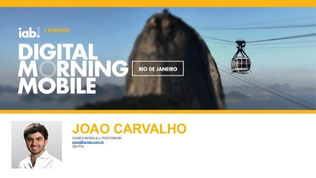 FOTO DO  PALESTRANTE  JOAO CARVALHO HANDS MOBILE e PONTOMOBI  joao@hands.com.br  @johny