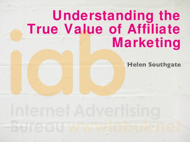 Understanding the True Value of Affiliate Marketing Helen Southgate