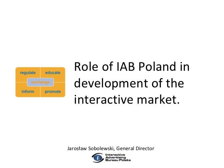 Role of IAB Poland in development of the interactive market. Jarosław Sobolewski, General Director