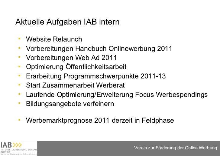 Aktuelle Aufgaben IAB intern <ul><li>Website Relaunch </li></ul><ul><li>Vorbereitungen Handbuch Onlinewerbung 2011 </li></...