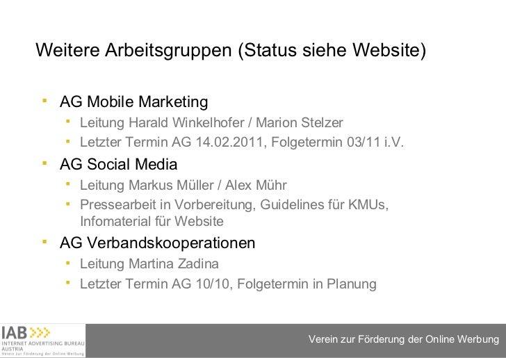 Weitere Arbeitsgruppen (Status siehe Website) <ul><li>AG Mobile Marketing </li></ul><ul><ul><li>Leitung Harald Winkelhofer...