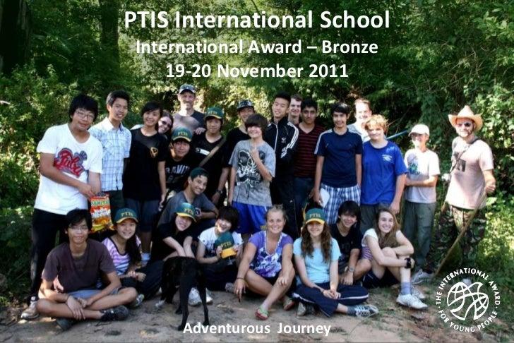 PTIS International School International Award – Bronze     19-20 November 2011      Adventurous Journey