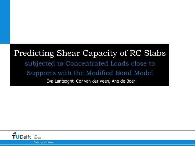 Predicting Shear Capacity of RC Slabs  subjected to Concentrated Loads close to  Supports with the Modified Bond Model  De...