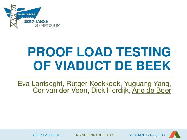 IABSE SYMPOSIUM ENGINEERING THE FUTURE SEPTEMBER 21-23, 2017 PROOF LOAD TESTING OF VIADUCT DE BEEK Eva Lantsoght, Rutger K...