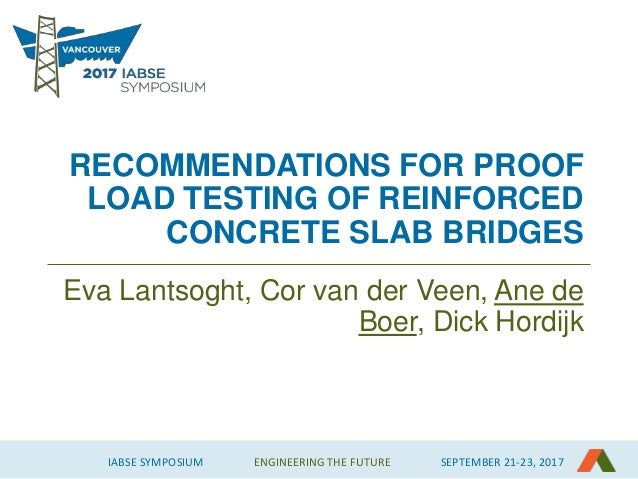 IABSE SYMPOSIUM ENGINEERING THE FUTURE SEPTEMBER 21-23, 2017 RECOMMENDATIONS FOR PROOF LOAD TESTING OF REINFORCED CONCRETE...