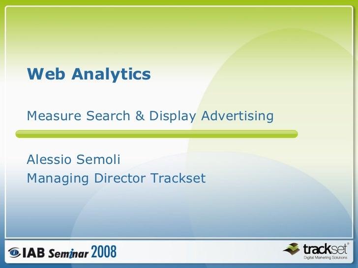 Web Analytics  Alessio Semoli Managing Director Trackset Measure Search & Display Advertising