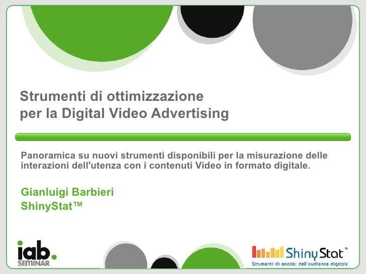 Strumenti di ottimizzazioneper la Digital Video AdvertisingPanoramica su nuovi strumenti disponibili per la misurazione de...