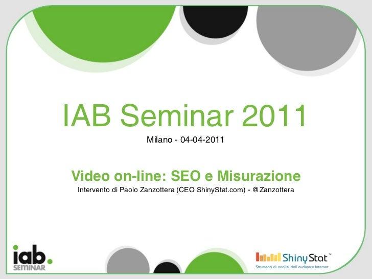 IAB Seminar 2011                     Milano - 04-04-2011Video on-line: SEO e Misurazione Intervento di Paolo Zanzottera (C...