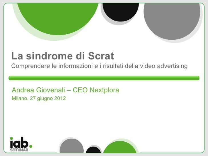 La sindrome di ScratComprendere le informazioni e i risultati della video advertisingAndrea Giovenali – CEO NextploraMilan...