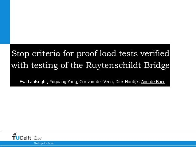 Challenge the future Delft University of Technology Stop criteria for proof load tests verified with testing of the Ruyten...