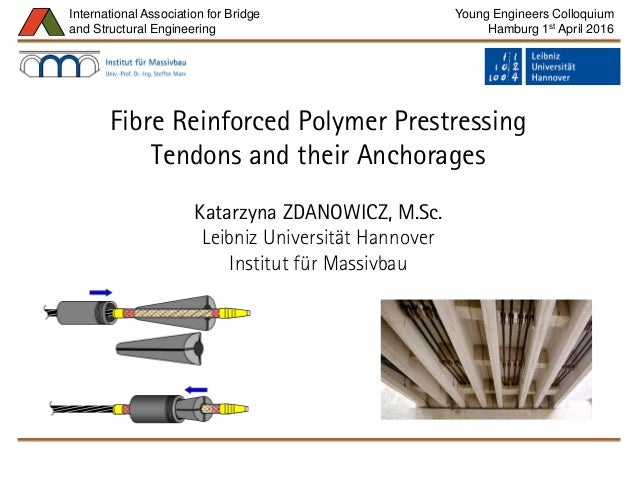Young Engineers Colloquium Hamburg 1st April 2016 Katarzyna Zdanowicz: Fibre Reinforced Polymer Prestressing Tendons and t...