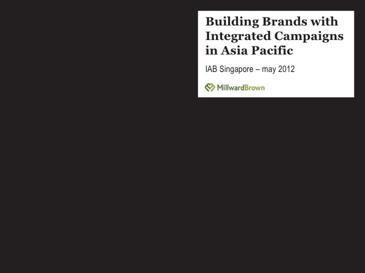 Building Brands withIntegrated Campaignsin Asia PacificIAB Singapore – may 2012