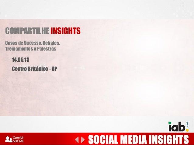 SOCIAL MEDIA INSIGHTS COMPARTILHE INSIGHTS Casos de Sucesso, Debates, Treinamentos e Palestras SOCIAL MEDIA INSIGHTS 14.05...