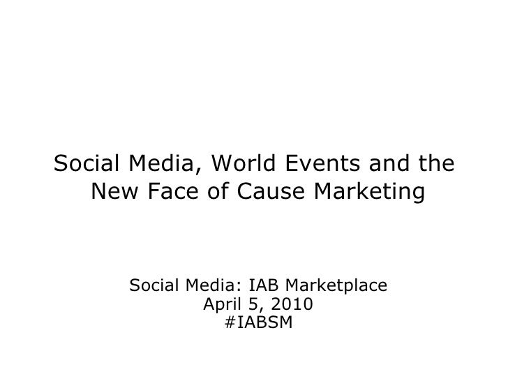 Social Media, World Events and the  New Face of Cause Marketing Social Media: IAB Marketplace April 5, 2010 #IABSM