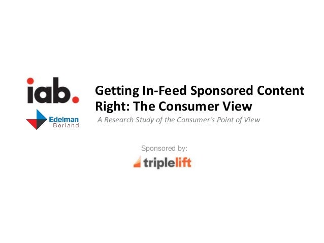 Sponsored by: Getting In-Feed Sponsored Content Right: The Consumer View A Research Study of the Consumer's Point of View ...