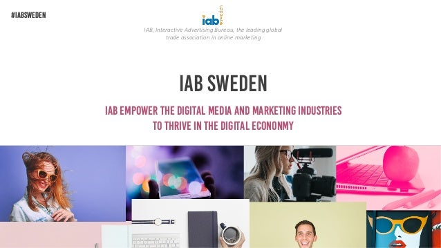 IAB Sweden IAB empower the digital media and marketing industries To thrive in the digital econonmy IAB, Interactive Adver...