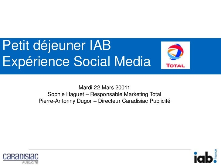 Petit déjeuner IABExpérience Social Media  <br />Mardi 22 Mars 20011<br />Sophie Haguet – Responsable Marketing Total<br /...