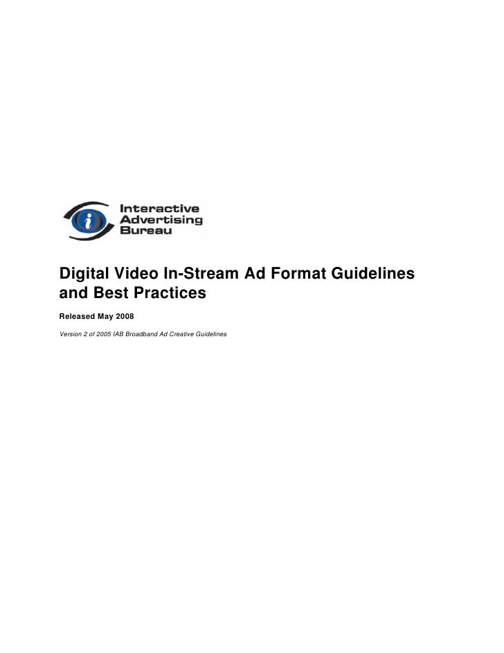 Digital Video In-Stream Ad Format Guidelines and Best Practices Released May 2008  Version 2 of 2005 IAB Broadband Ad Crea...