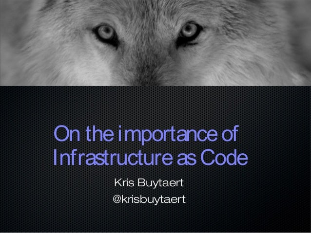 On theimportanceof InfrastructureasCode Kris Buytaert @krisbuytaert