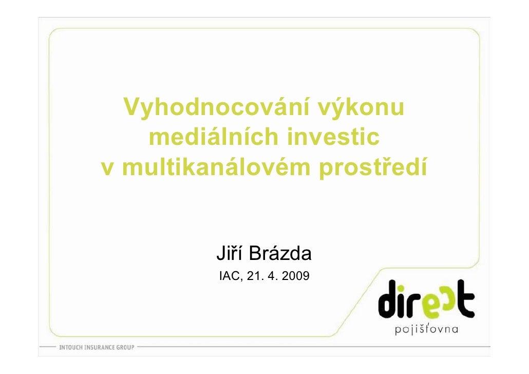 Vyhodnocování výkonu     mediálních investic v multikanálovém prostředí            Jiří Brázda          IAC, 21. 4. 2009
